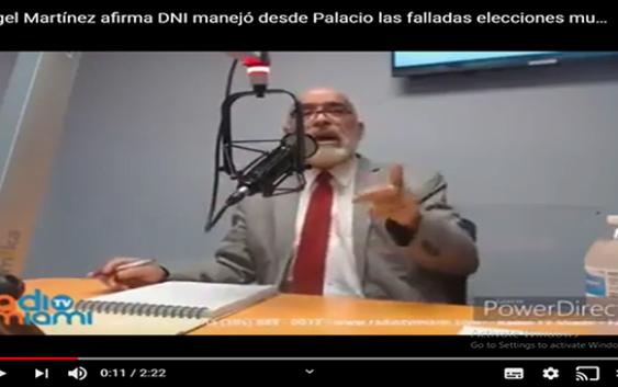 Ángel Martínez afirma DNI manejó el fraude electoral en las elecciones del 16 de febrero; Vídeo
